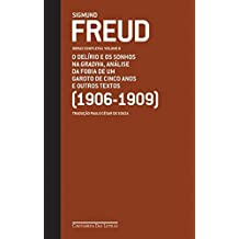 Sigmund Freud - Obras Completas Vol. 8. O Delírio e os Sonhos na Gradiva, Análise da Fobia de um Garoto de Cinco Anos e Outros Textos