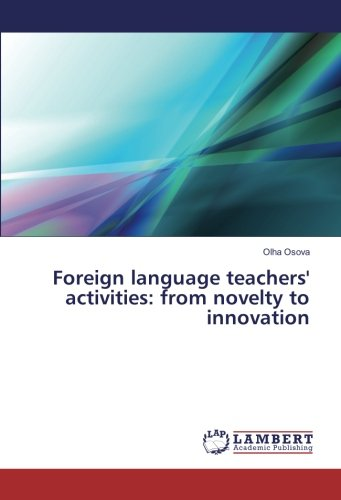 Foreign language teachers' activities: from novelty to innovation by LAP LAMBERT Academic Publishing