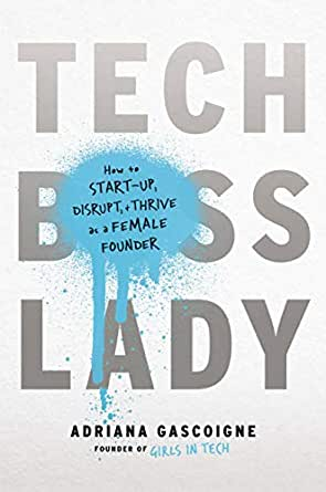Tech Boss Lady: How to Start-up, Disrupt, and Thrive as a Female ...