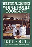 The Frugal Gourmet Whole Family Cookbook: Recipes and Reflections for Contemporary Living