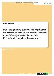 Stellt die geplante europäische Regulierung im Bereich außerbörslicher Transaktionen einen Wendepunkt im Prozess der Finanzialisierung der Ökonomie dar?