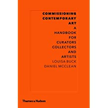 Commissioning Contemporary Art: A Handbook For Curators Collectors And Artists