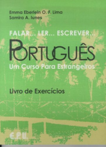Falar...Ler...Escrever...Portugues Exercicios: Um Curso Para Estrangeiros (Portuguese Edition)