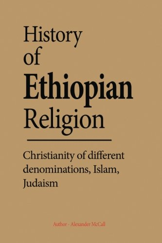 History of Ethiopian Religion: Christianity of different denominations, Islam, Judaism.