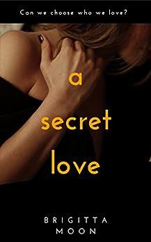A SECRET LOVE: A Romantic Mystery Thriller by [Moon, Brigitta]