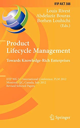 Product Lifecycle Management: Towards Knowledge-Rich Enterprises: IFIP WG 5.1 International Conference, PLM 2012, Montreal, QC, Canada, July 9-11, ... in Information and Communication Technology)