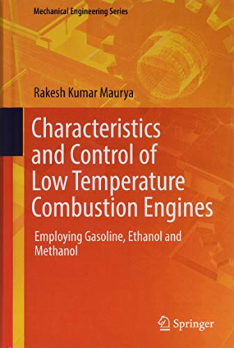 Characteristics and Control of Low Temperature Combustion Engines: Employing Gasoline, Ethanol and Methanol (Mechanical Engineering Series)