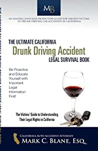 The Ultimate California Drunk Driving Accident Legal Survival Book
