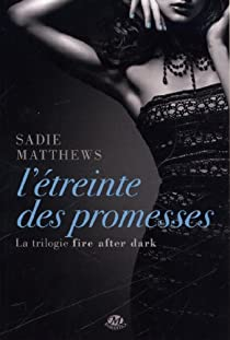 La Trilogie Fire After Dark Tome 3 L Etreinte Des Promesses