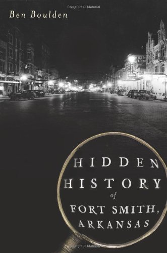 Hidden History of Fort Smith, Arkansas
