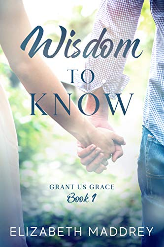 Wisdom to Know (Grant Us Grace Book 1) by [Maddrey, Elizabeth]