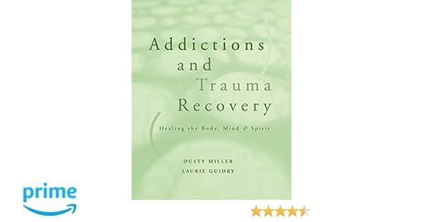 Amazon.com: Addictions and Trauma Recovery: Healing the Body, Mind ...