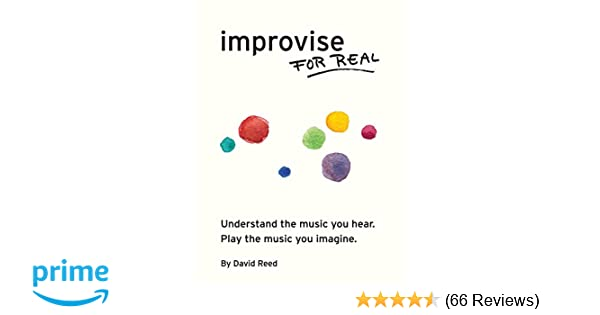 Improvise For Real The Complete Method For All Instruments David