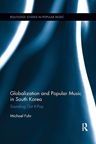 Globalization and Popular Music in South Korea: Sounding Out K-Pop (Routledge Studies in Popular Music)