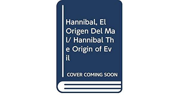 Hannibal El Origen Del Mal Hannibal The Origin Of Evil Spanish Edition 9789707805521 Harris Tom Books