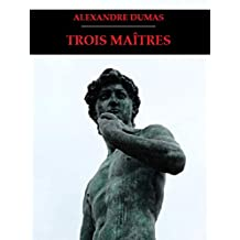 Trois Maîtres (French Edition)