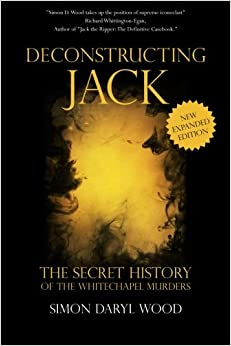 Deconstructing Jack: The Secret History of the Whitechapel Murders