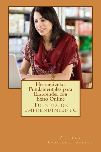 Herramientas Fundamentales para Emprender con Exito Online (Spanish Edition)