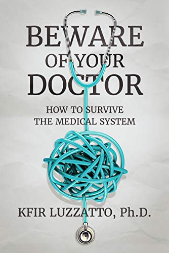 BEWARE OF YOUR DOCTOR: How to Survive the Medical System by [Luzzatto, Kfir]