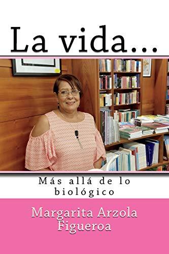 La vida...Más allá de lo biológico  [Figueroa, Margarita Arzola] (Tapa Blanda)