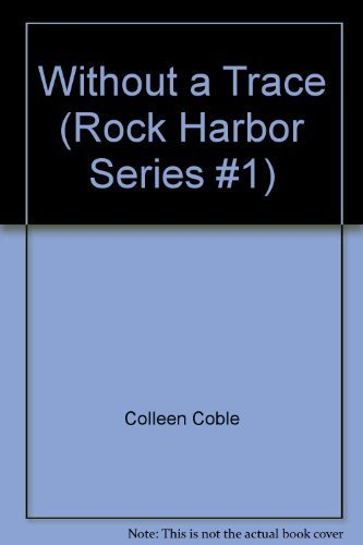 Without a Trace (Rock Harbor Series #1) by Colleen Coble (2003-05-03) (Without A Trace The Rock Harbor Series)