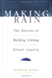 Making Rain: The Secrets of Building Lifelong Client Loyalty