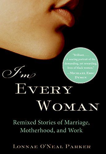 Read Online I'm Every Woman: Remixed Stories of Marriage, Motherhood, and Work PDF