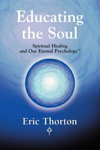 Download EDUCATING THE SOUL: Spiritual Healing and Our Eternal Psychology ebook