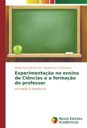 Experimentação no ensino de Ciências e a formação do professor: Iniciação à docência (Portuguese Edition) PDF