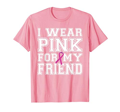 - I Wear Pink for My Friend Breast Cancer Awareness T-Shirt