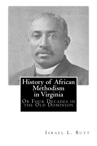 Read Online History of African Methodism in Virginia: Or Four Decades in the Old Dominion pdf