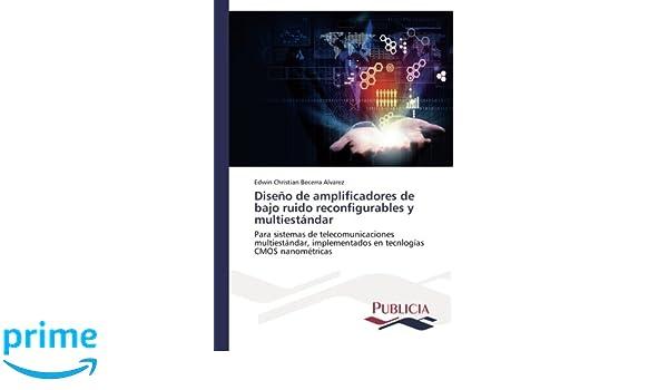 Diseño de amplificadores de bajo ruido reconfigurables y multiestándar: Para sistemas de telecomunicaciones multiestándar, implementados en tecnlogías CMOS ...