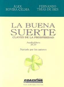 La Buena Suerte/ Good Luck: Claves De La Prosperidad (Jorge Lis Coaching) (Spanish Edition)
