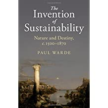 The Invention of Sustainability: Nature and Destiny, c.1500-1870