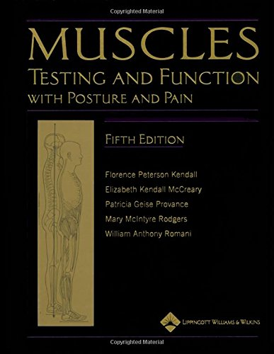 Muscles: Testing and Testing and Function, with Posture and PainFunction, with Posture and Pain (Kendall, Muscles)