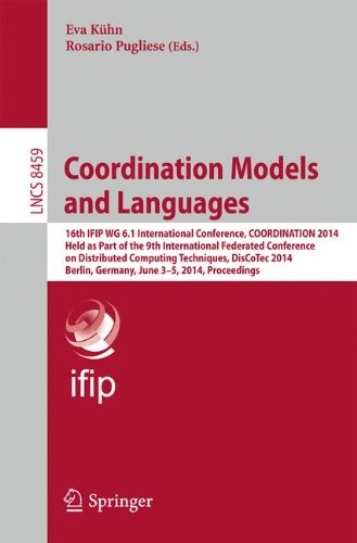 Coordination Models and Languages: 16th IFIP WG 6.1 International Conference, COORDINATION 2014, Held as Part of the 9th International Federated ... (Lecture Notes in Computer Science) by Kuhn Eva