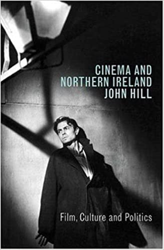 Book Cinema and Northern Ireland: Film, Culture and Politics by John Hill (2006-08-06)