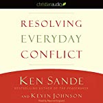 Resolving Everyday Conflict | Ken Sande,Kevin Johnson