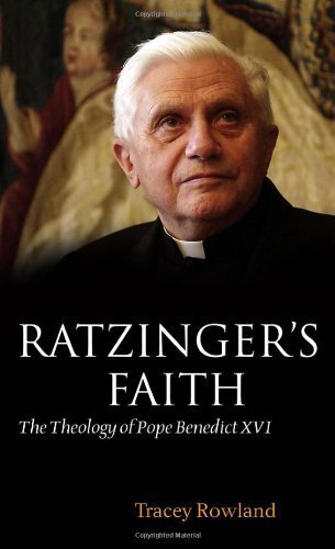 Download [ Ratzinger's Faith: The Theology of Pope Benedict XVI By Rowland, Tracey ( Author ) Hardcover 2008 ] pdf