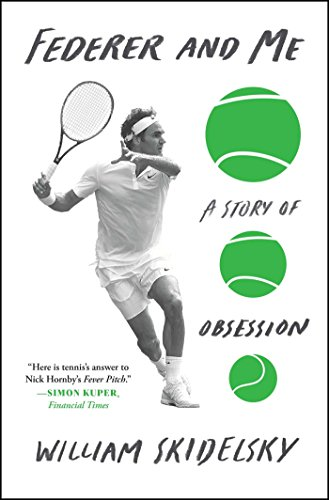 Federer And Me  A Story Of Obsession