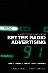 An Advertiser's Guide to Better Radio Advertising: Tune In to the Power of the Brand Conversation Medium