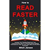 How to Read Faster: Increase Your Reading Speed and Your Comprehension Rate by Practicing Speed Reading Techniques so That You Can Learn More and Be More Productive