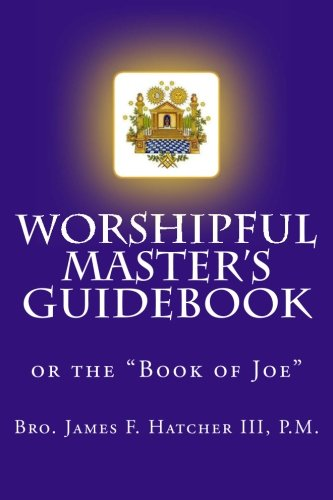 Worshipful Master's Guidebook: or the