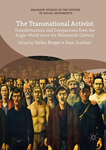 Transnational Social Movements - The Transnational Activist: Transformations and Comparisons from the Anglo-World since the Nineteenth Century (Palgrave Studies in the History of Social Movements)