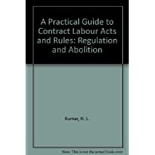 A Practical Guide to Contract Labour Acts and Rules: Regulation and Abolition