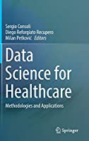 Data Science for Healthcare: Methodologies and Applications Front Cover
