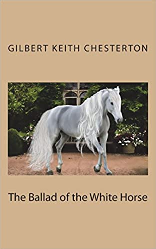 The Ballad Of The White Horse Gilbert Keith Chesterton