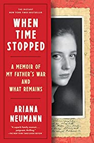 When Time Stopped: A Memoir of My Father's War and What Rem
