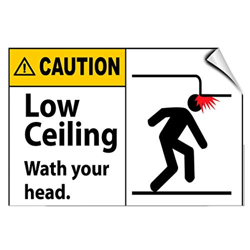 - Label Decal Sticker Caution Low Ceiling Watch Your Head Hazard Durability Self Adhesive Decal Uv Protected & Weatherproof