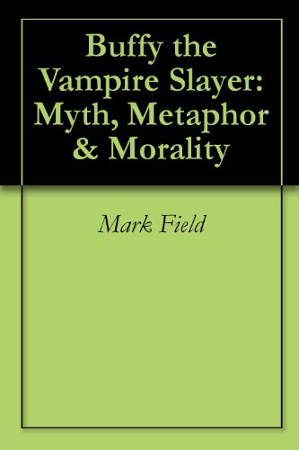 Buffy the Vampire Slayer: Myth, Metaphor & Morality